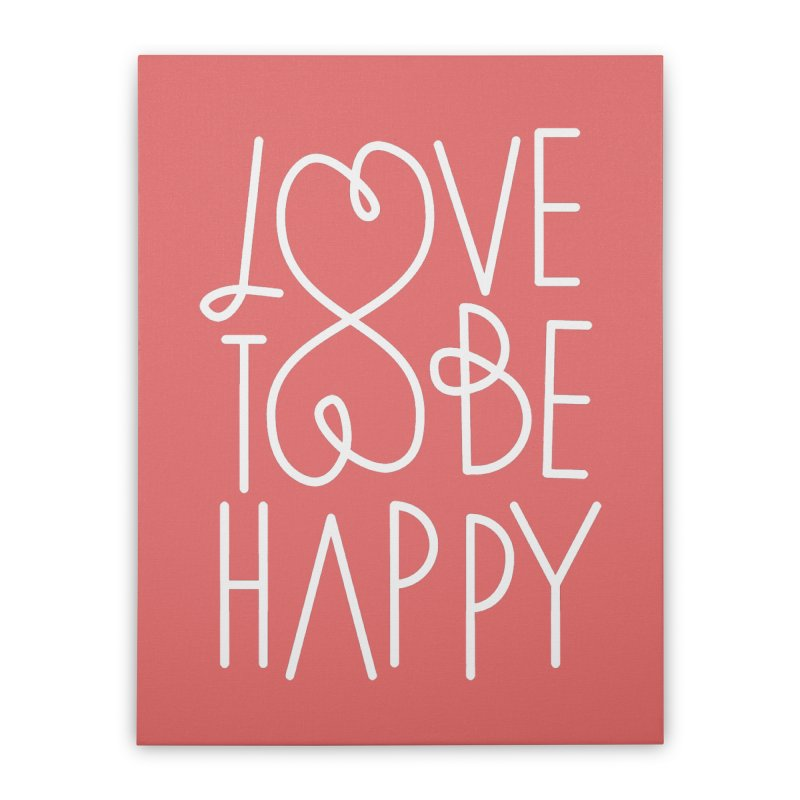 Love to be Happy Home  by Paulo Bruno Artist Shop