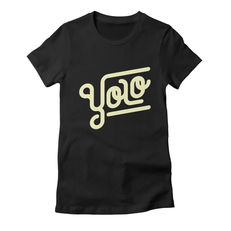 You Only Live Once Women's Fitted T-Shirt by Paulo Bruno Artist Shop