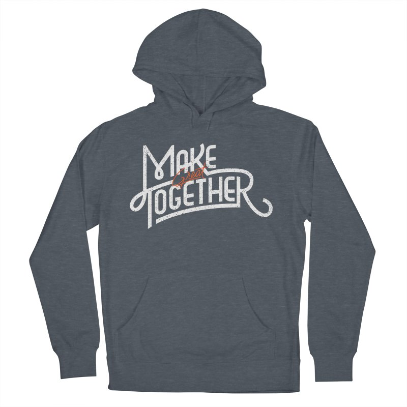 Make Great Together Men's French Terry Pullover Hoody by Paulo Bruno Artist Shop