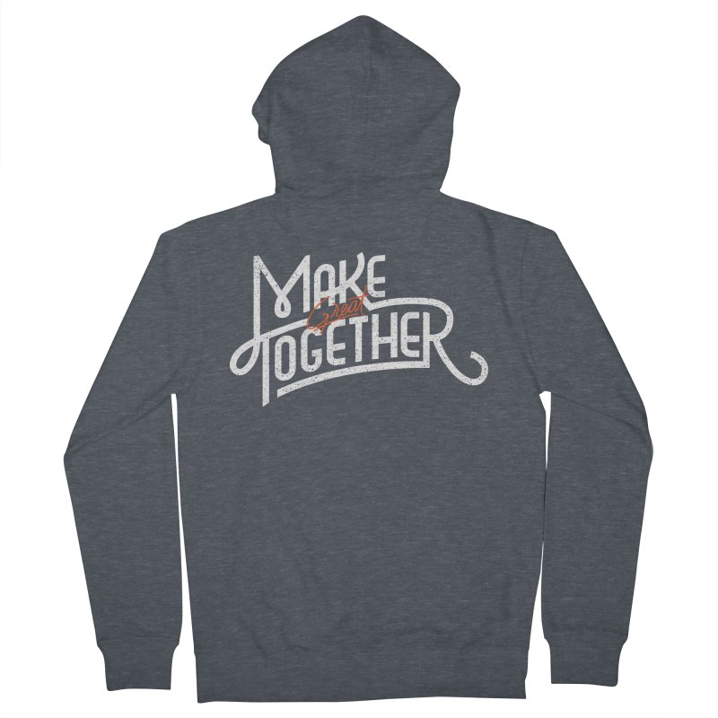 Make Great Together Men's French Terry Zip-Up Hoody by Paulo Bruno Artist Shop