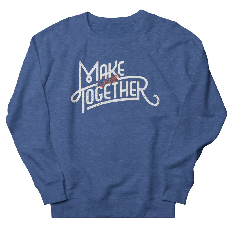 Make Great Together Men's French Terry Sweatshirt by Paulo Bruno Artist Shop