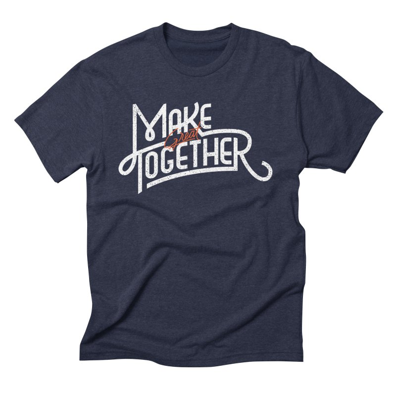 Make Great Together in Men's Triblend T-Shirt Navy by Paulo Bruno Artist Shop