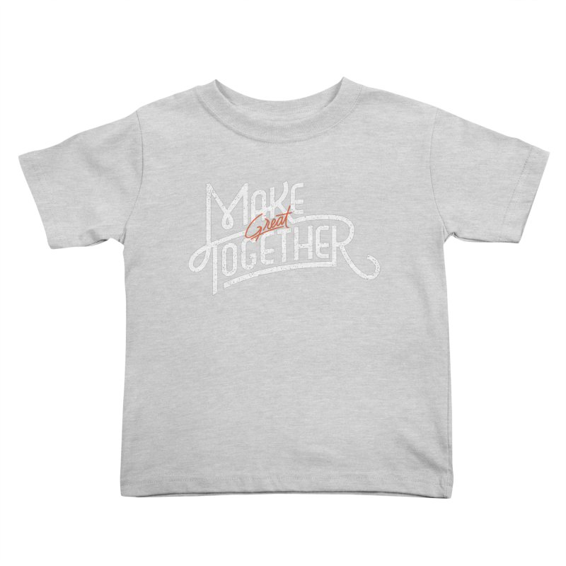Make Great Together Kids Toddler T-Shirt by Paulo Bruno Artist Shop