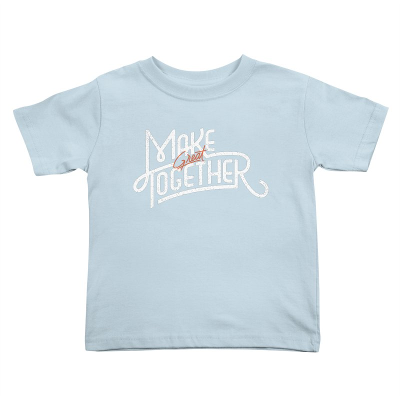 Make Great Together Kids Toddler T-Shirt by Paulo Bruno Artist Shop