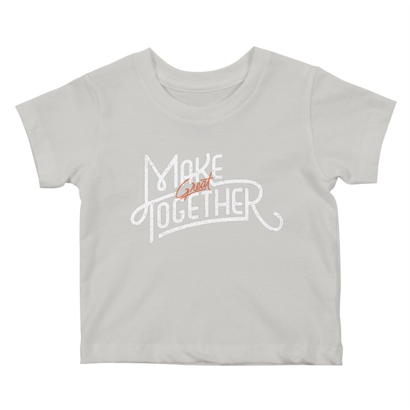 Make Great Together Kids Baby T-Shirt by Paulo Bruno Artist Shop