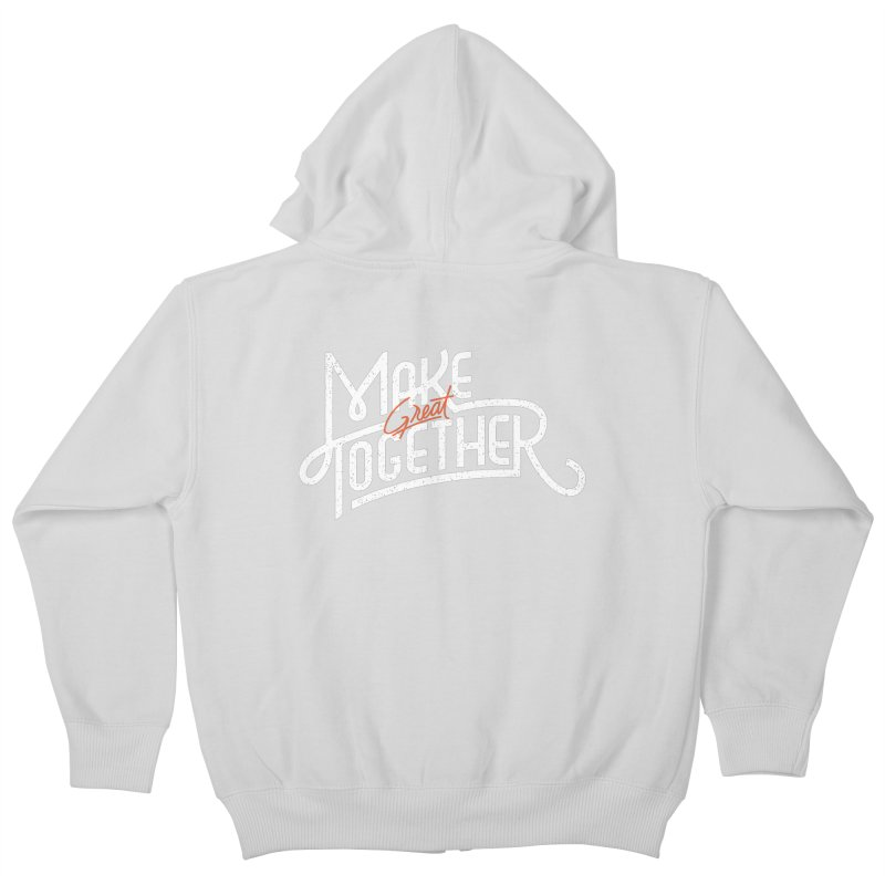 Make Great Together Kids Zip-Up Hoody by Paulo Bruno Artist Shop