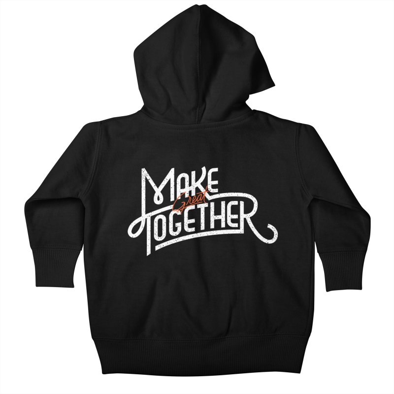 Make Great Together Kids Baby Zip-Up Hoody by Paulo Bruno Artist Shop
