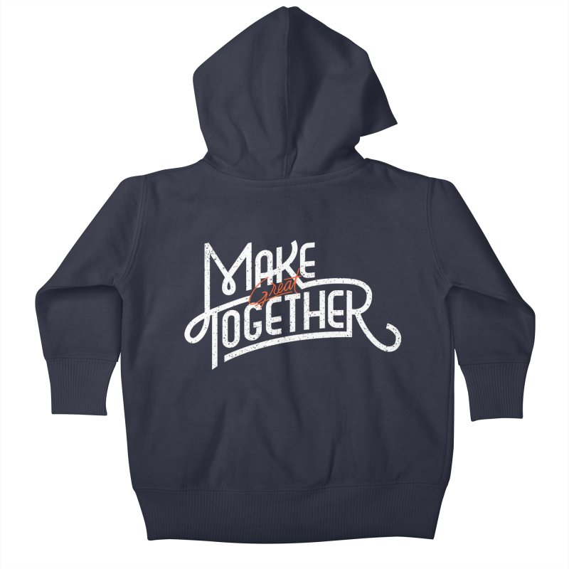 Make Great Together Kids Baby Zip-Up Hoody by Paulo Bruno Artist Shop