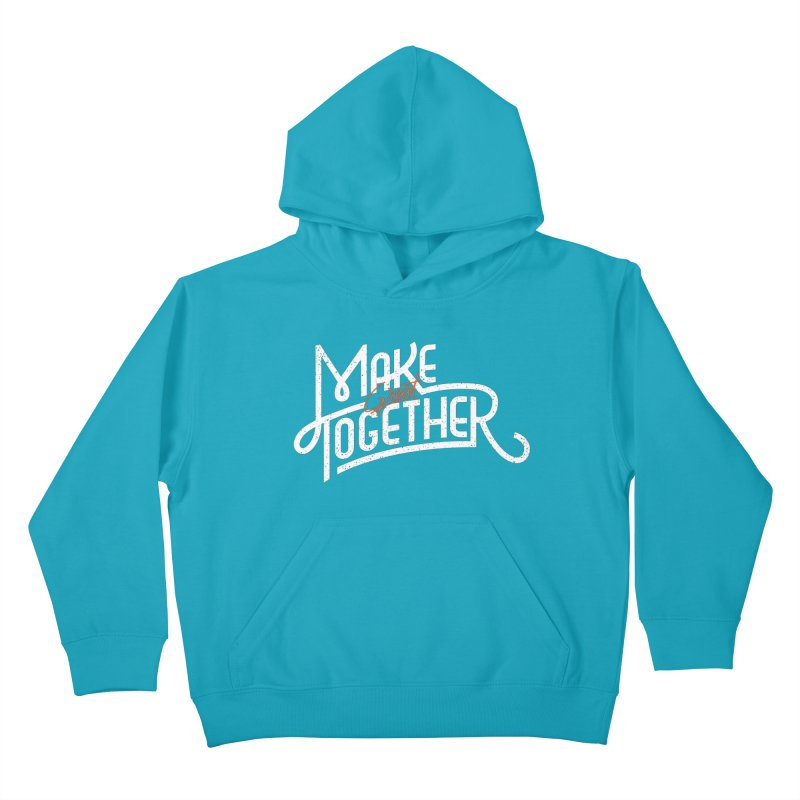 Make Great Together Kids Pullover Hoody by Paulo Bruno Artist Shop