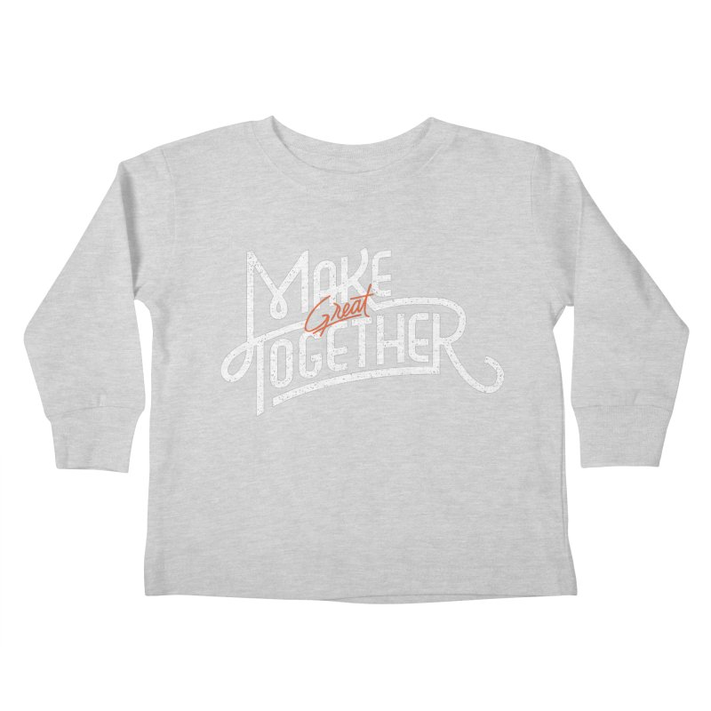 Make Great Together Kids Toddler Longsleeve T-Shirt by Paulo Bruno Artist Shop