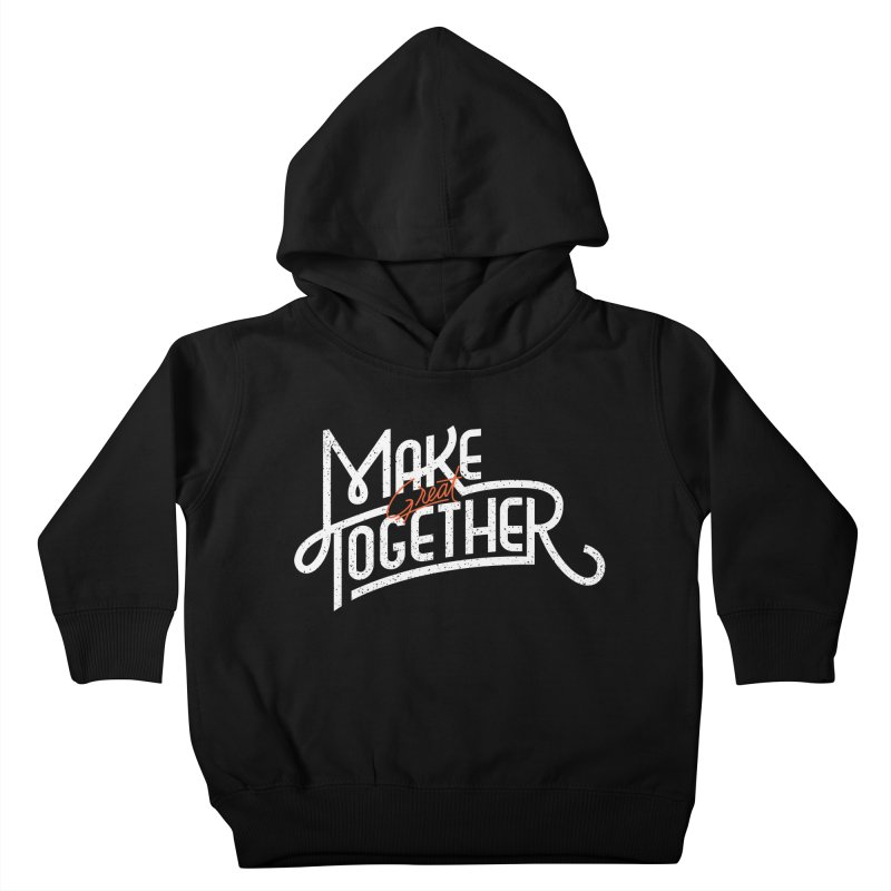 Make Great Together Kids Toddler Pullover Hoody by Paulo Bruno Artist Shop