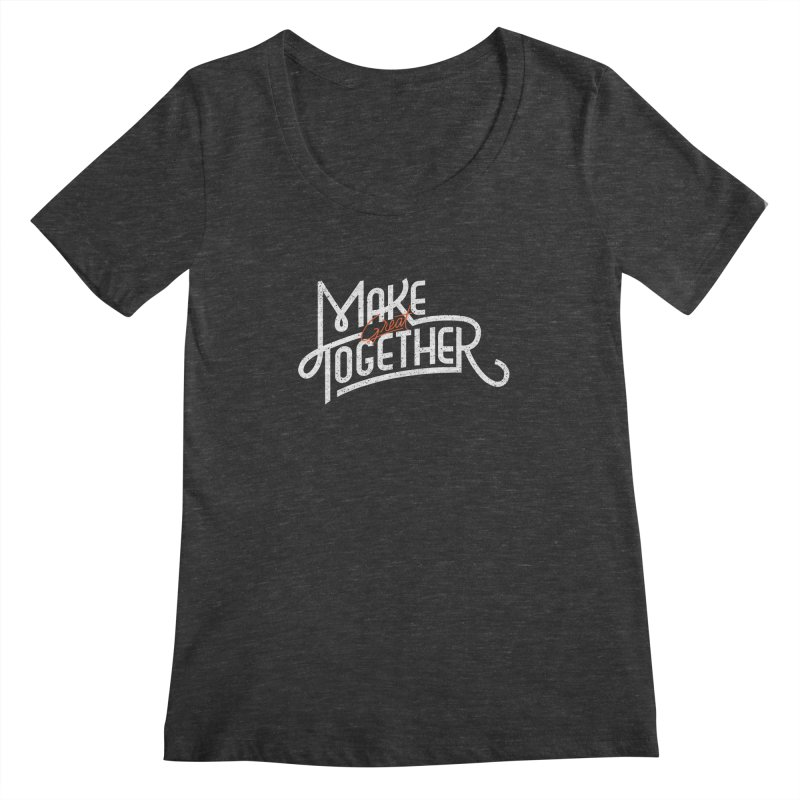 Make Great Together Women's Scoopneck by Paulo Bruno Artist Shop