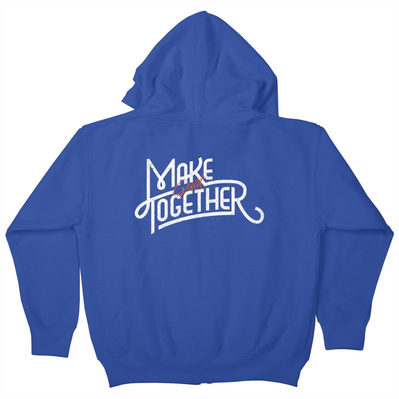 Make Great Together Kids Zip-Up Hoody by Paulo Bruno Artist Shop