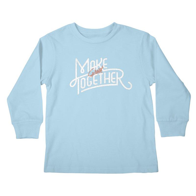 Make Great Together Kids Longsleeve T-Shirt by Paulo Bruno Artist Shop