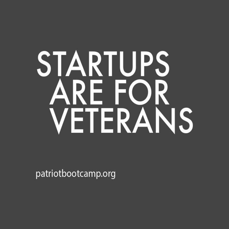 Startups Are For Veterans by Patriot Boot Camp Shirt Shop