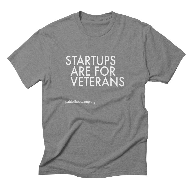 Startups Are For Veterans Men's Triblend T-shirt by Patriot Boot Camp Shirt Shop