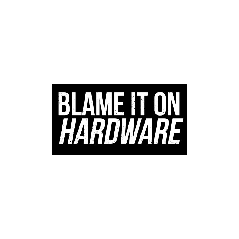 Blame it on Hardware by Krishna Designs