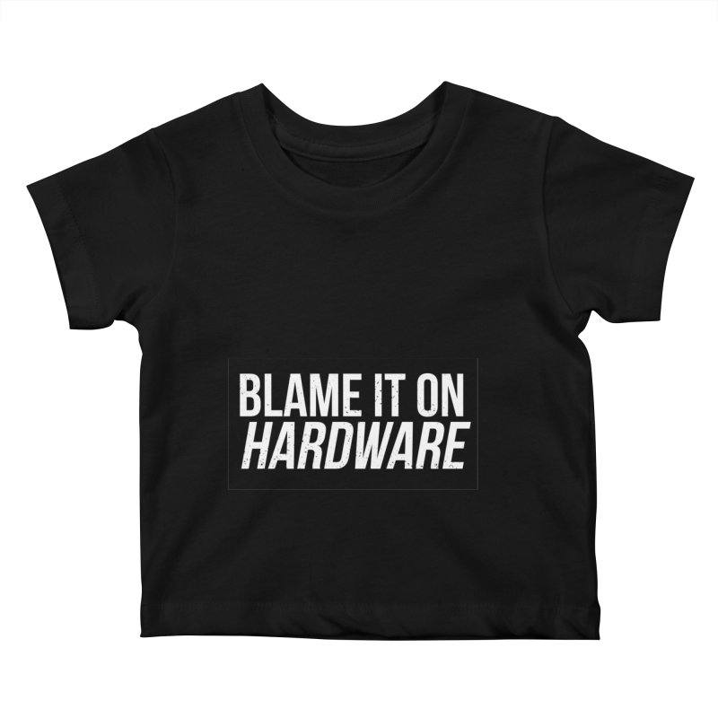 Blame it on Hardware Kids Baby T-Shirt by Krishna Designs