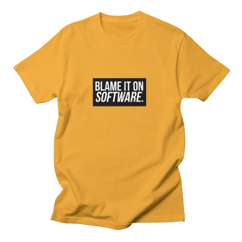 Blame it on Software Women's Unisex T-Shirt by Krishna Designs