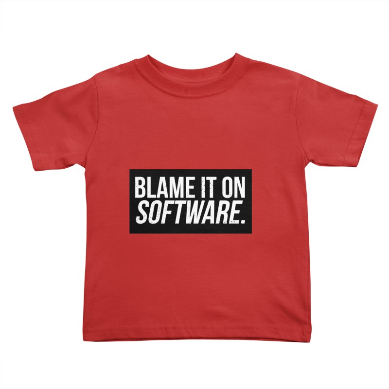 Blame it on Software Kids Toddler T-Shirt by Krishna Designs