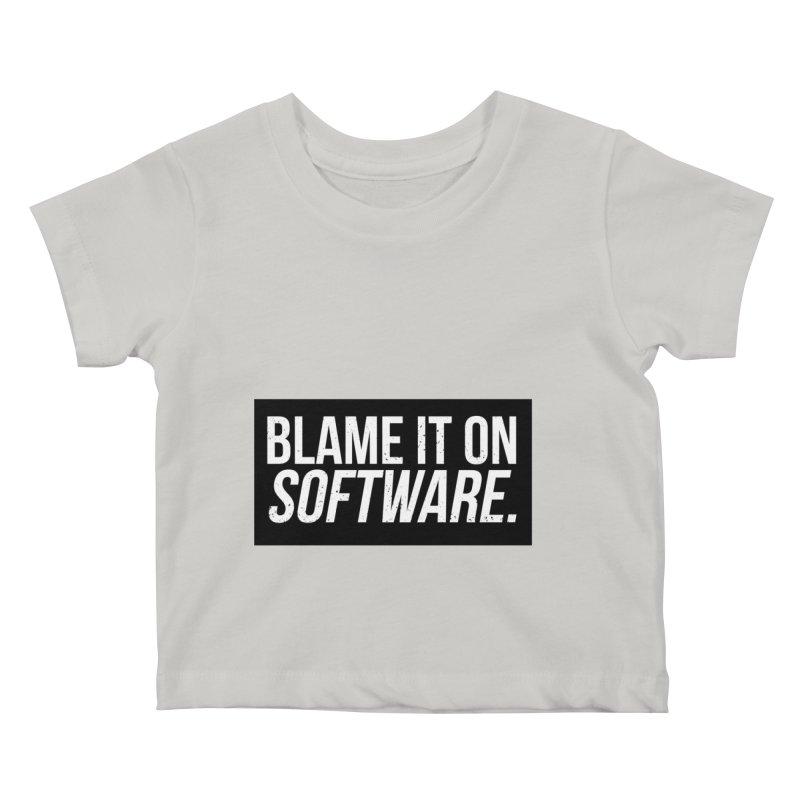 Blame it on Software Kids Baby T-Shirt by Krishna Designs