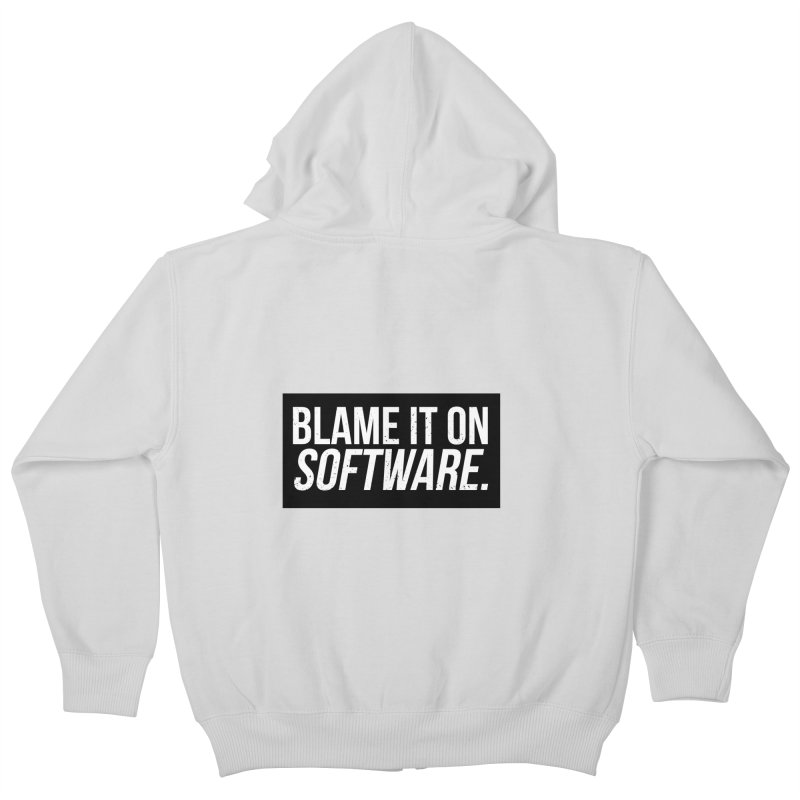 Blame it on Software Kids Zip-Up Hoody by Krishna Designs