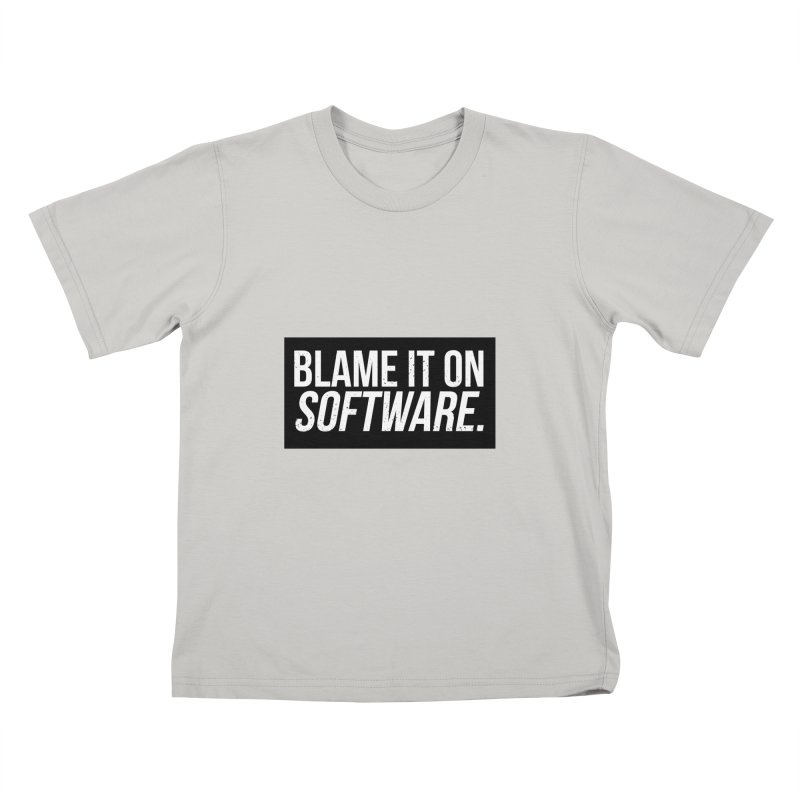 Blame it on Software Kids T-Shirt by Krishna Designs