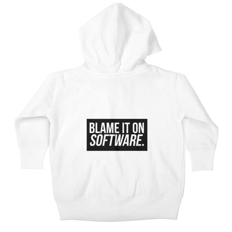 Blame it on Software Kids Baby Zip-Up Hoody by Krishna Designs
