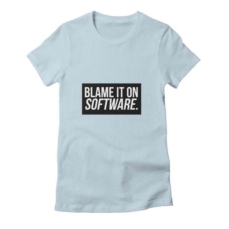 Blame it on Software Women's Fitted T-Shirt by Krishna Designs