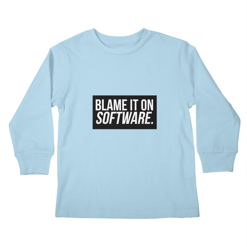 Blame it on Software Kids Longsleeve T-Shirt by Krishna Designs