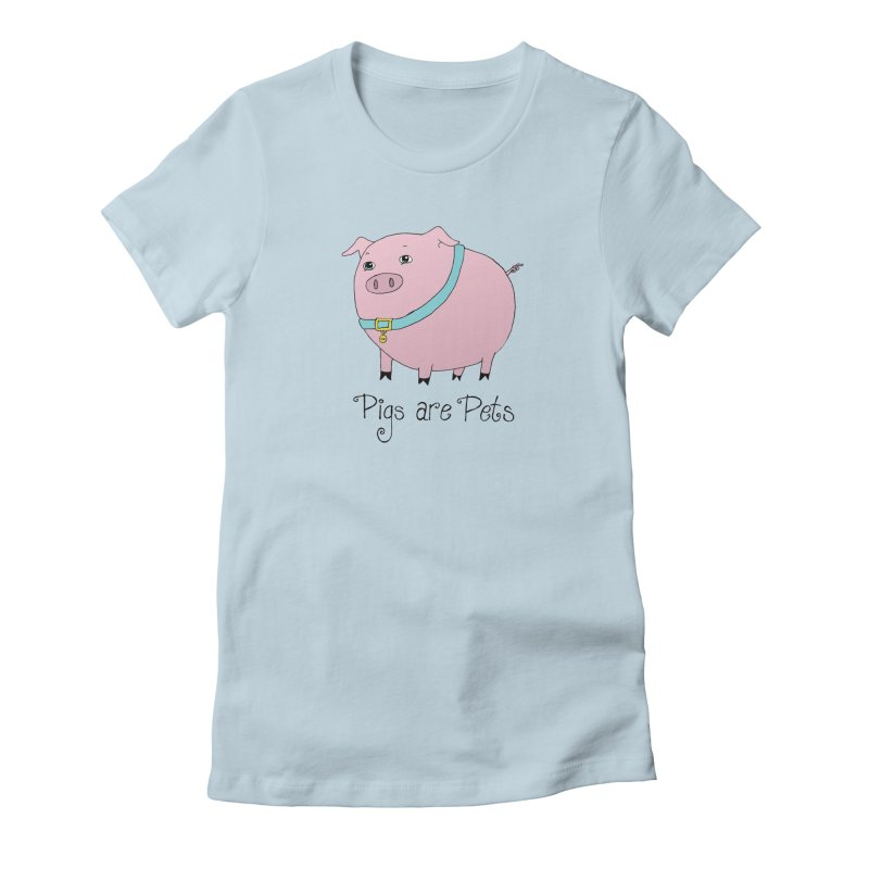 Pigs are Pets in Women's Fitted T-Shirt Baby Blue by Peepal Farm's Shop
