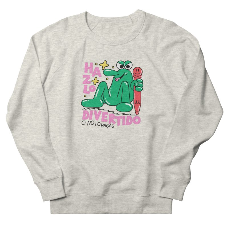 Hazlo divertido o no lo hagas Men's French Terry Sweatshirt by PEIPER's Artist Shop
