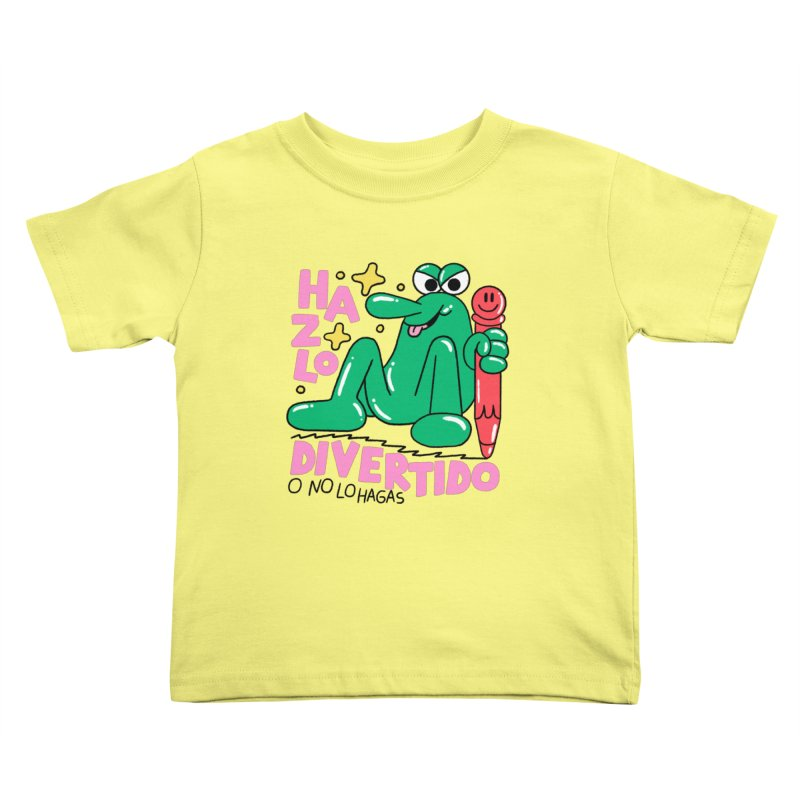 Hazlo divertido o no lo hagas Kids Toddler T-Shirt by PEIPER's Artist Shop