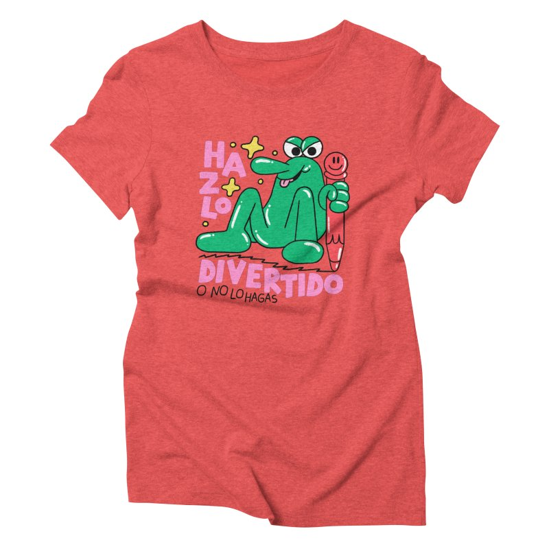 Hazlo divertido o no lo hagas Women's Triblend T-Shirt by PEIPER's Artist Shop