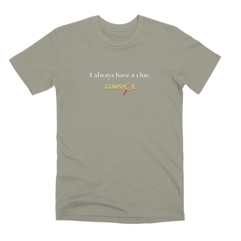 I Always Have A Clue Men's Premium T-Shirt by pelgrane's Artist Shop