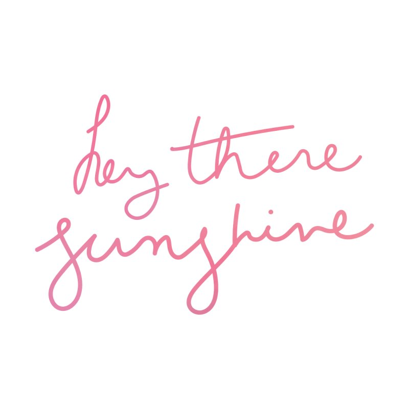 Hey There Sunshine None  by Pen & Paper Design's Shop