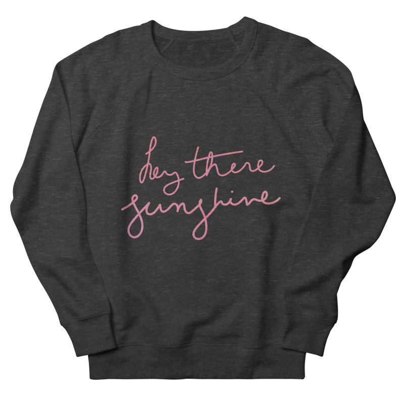 Hey There Sunshine Women's French Terry Sweatshirt by Pen & Paper Design's Shop