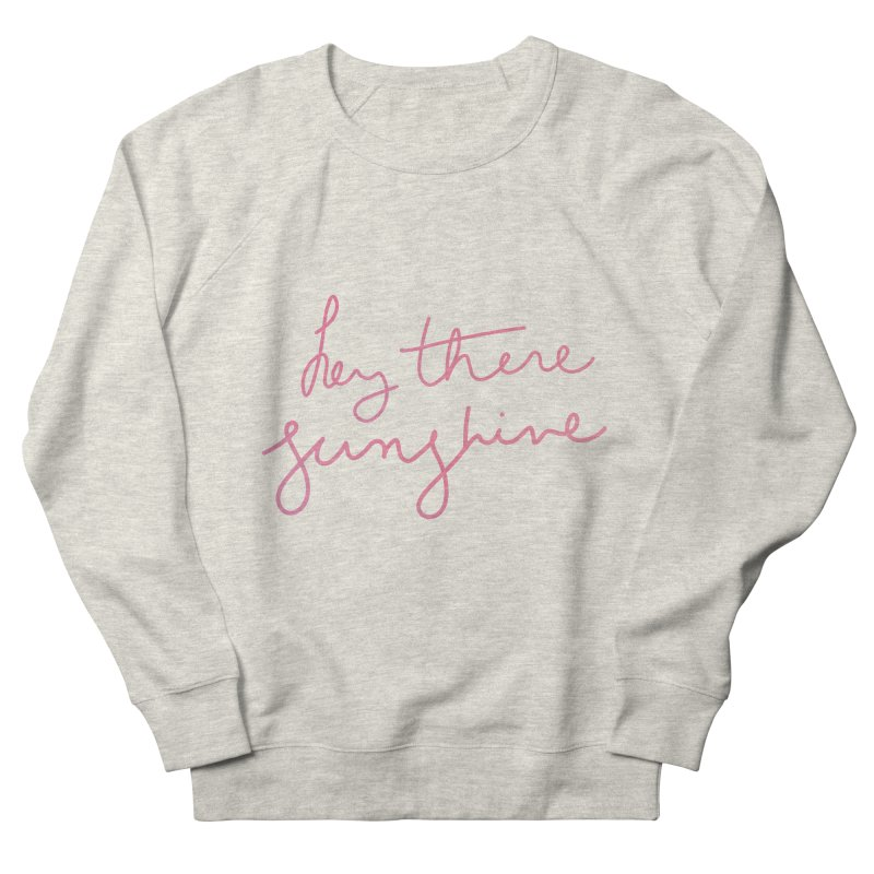 Hey There Sunshine Men's French Terry Sweatshirt by Pen & Paper Design's Shop