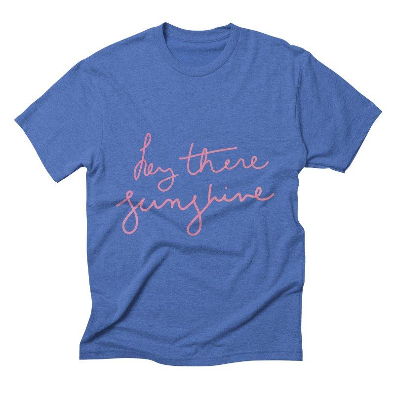 Hey There Sunshine Men's Triblend T-Shirt by Pen & Paper Design's Shop