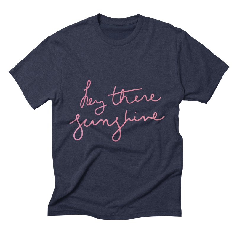 Hey There Sunshine Men's Triblend T-Shirt by Pen & Paper Design's Shop