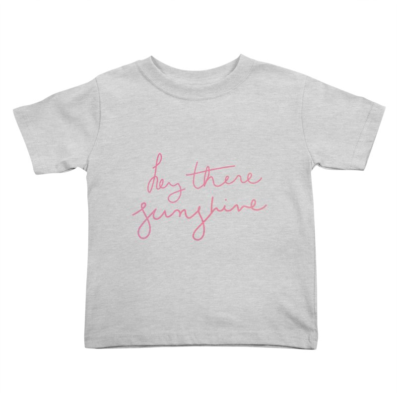 Hey There Sunshine Kids Toddler T-Shirt by Pen & Paper Design's Shop