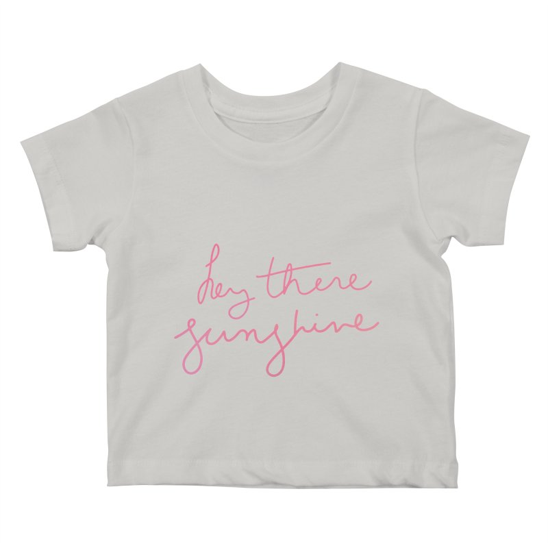 Hey There Sunshine Kids Baby T-Shirt by Pen & Paper Design's Shop