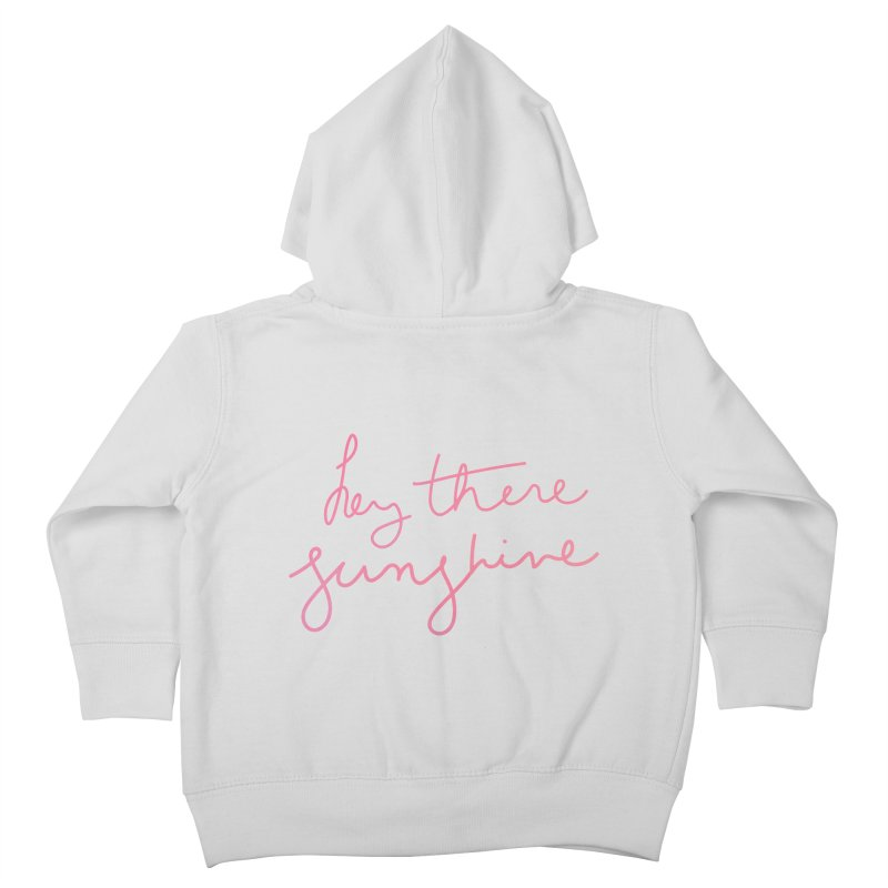 Hey There Sunshine Kids Toddler Zip-Up Hoody by Pen & Paper Design's Shop