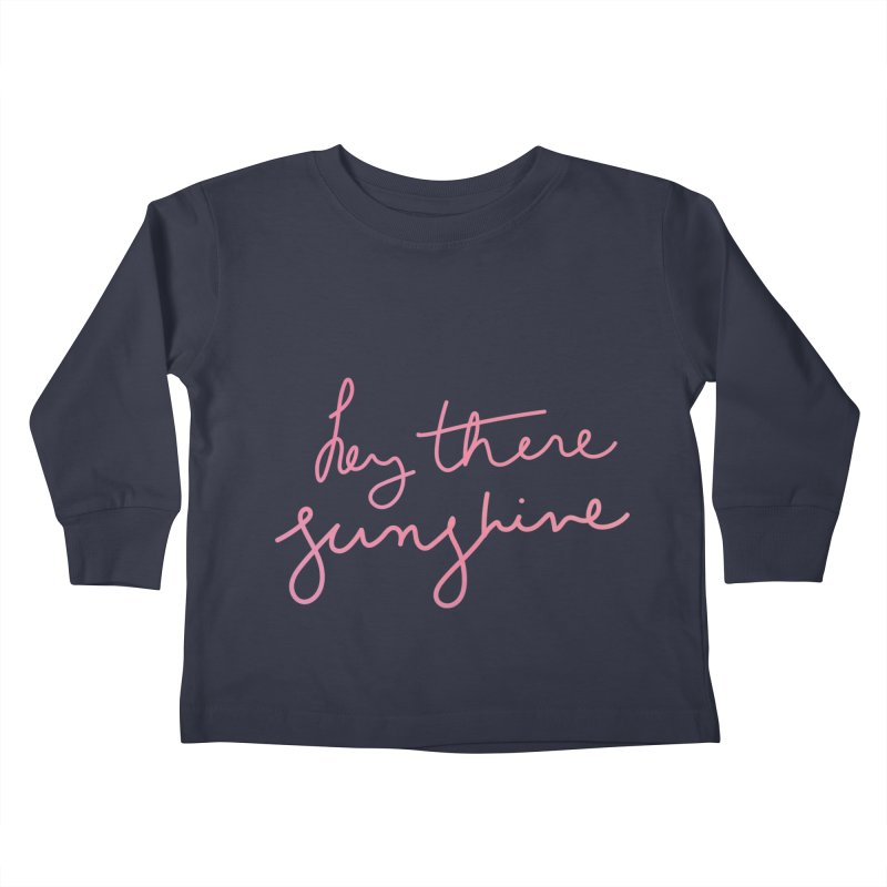 Hey There Sunshine Kids Toddler Longsleeve T-Shirt by Pen & Paper Design's Shop