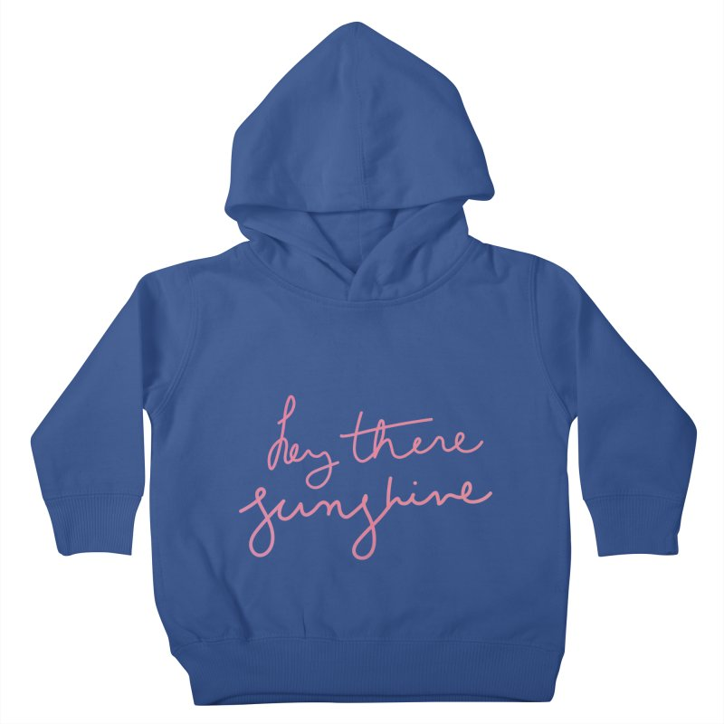 Hey There Sunshine Kids Toddler Pullover Hoody by Pen & Paper Design's Shop