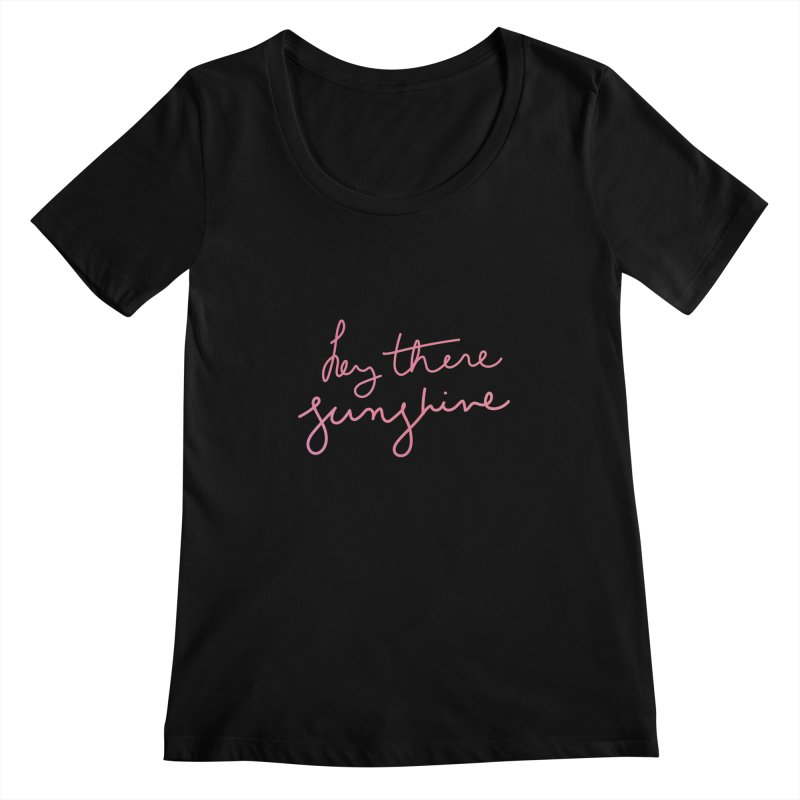 Hey There Sunshine Women's Scoopneck by Pen & Paper Design's Shop