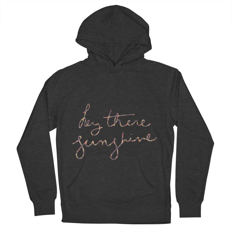 Hey There Sunshine (with flowers) Women's Pullover Hoody by Pen & Paper Design's Shop