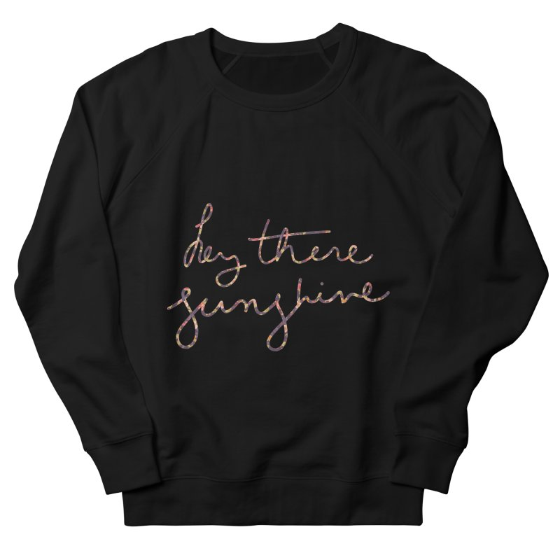 Hey There Sunshine (with flowers) Women's French Terry Sweatshirt by Pen & Paper Design's Shop