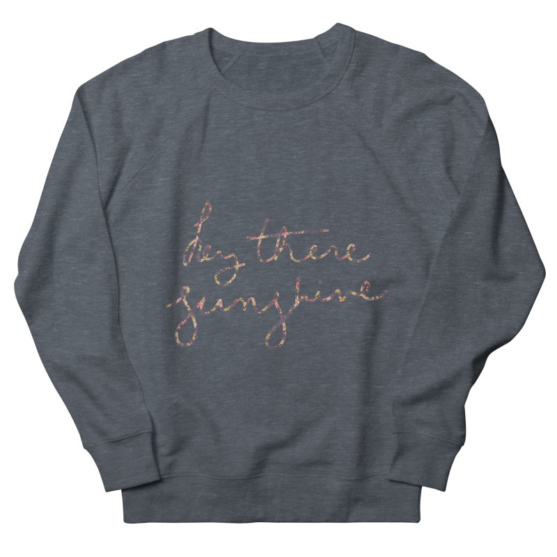 Hey There Sunshine (with flowers) Men's French Terry Sweatshirt by Pen & Paper Design's Shop