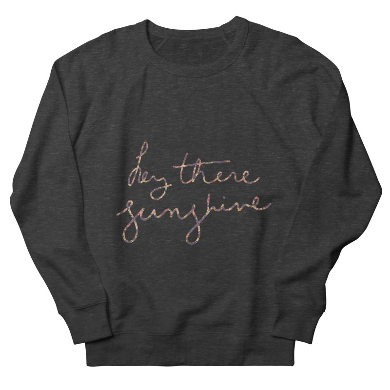 Hey There Sunshine (with flowers) Men's Sweatshirt by Pen & Paper Design's Shop